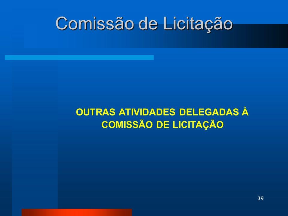 39 Comissão de Licitação OUTRAS ATIVIDADES DELEGADAS À COMISSÃO DE LICITAÇÃO