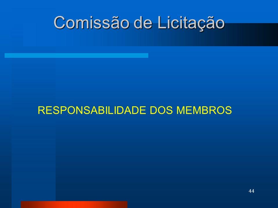 44 Comissão de Licitação RESPONSABILIDADE DOS MEMBROS