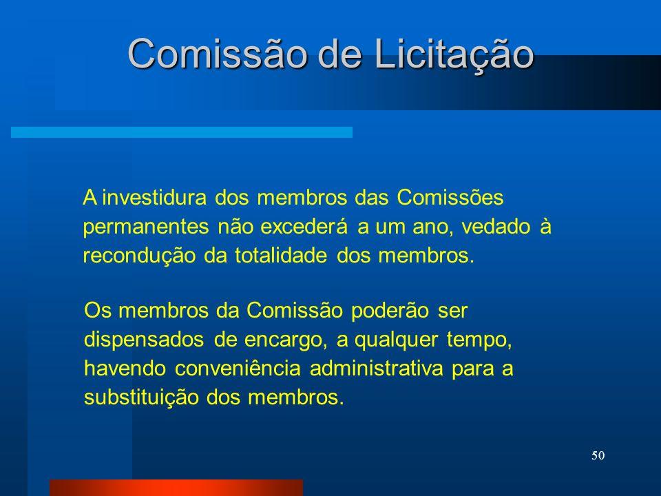 50 Comissão de Licitação A investidura dos membros das Comissões permanentes não excederá a um ano, vedado à recondução da totalidade dos membros. Os