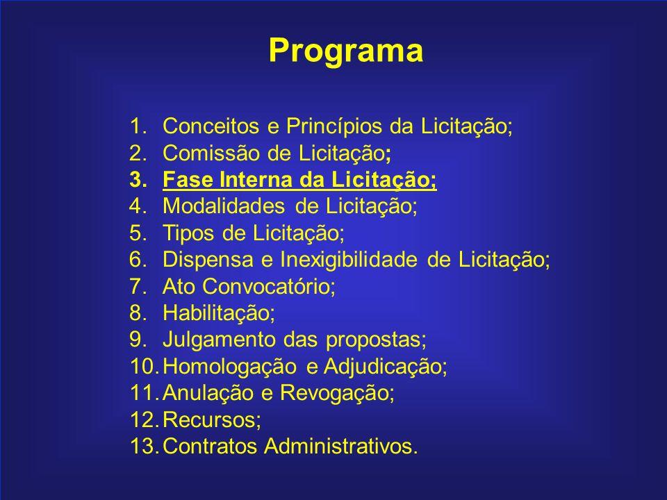 53 Programa 1.Conceitos e Princípios da Licitação; 2.Comissão de Licitação; 3.Fase Interna da Licitação; 4.Modalidades de Licitação; 5.Tipos de Licita