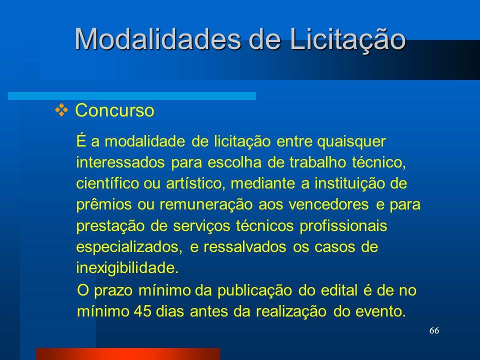 66 Modalidades de Licitação Concurso É a modalidade de licitação entre quaisquer interessados para escolha de trabalho técnico, científico ou artístic