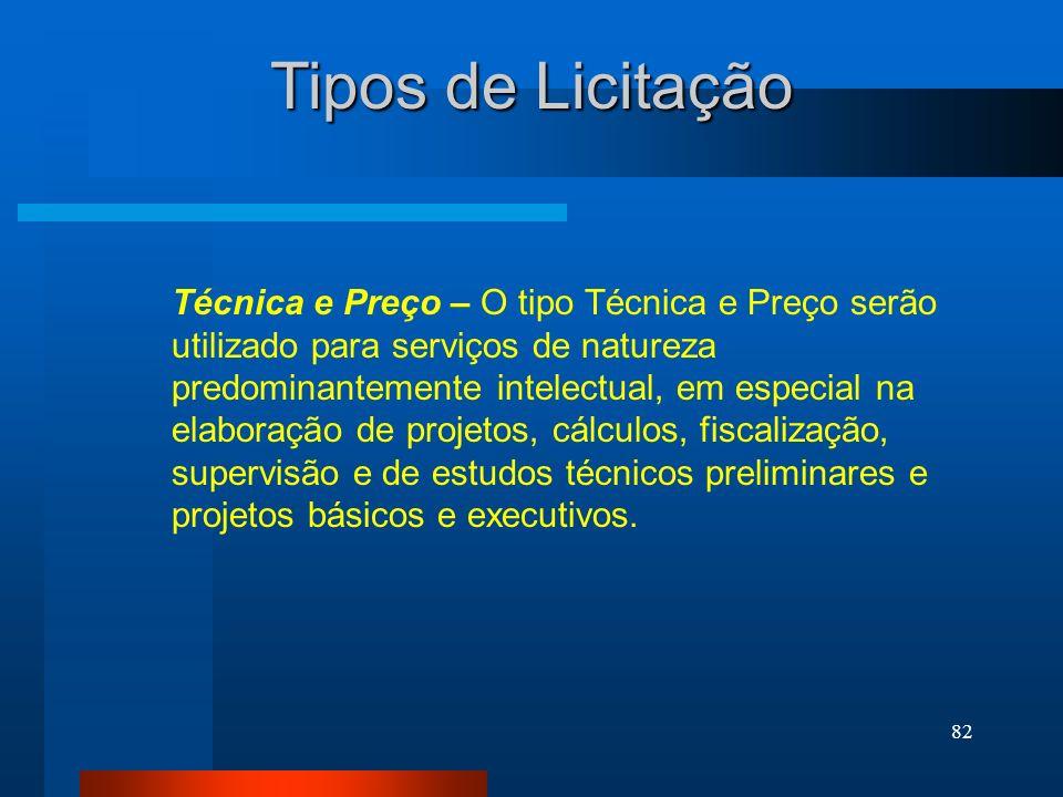 82 Técnica e Preço – O tipo Técnica e Preço serão utilizado para serviços de natureza predominantemente intelectual, em especial na elaboração de proj