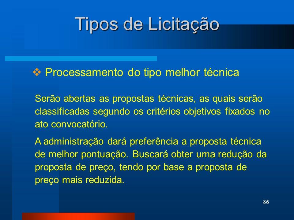 86 Tipos de Licitação Processamento do tipo melhor técnica Serão abertas as propostas técnicas, as quais serão classificadas segundo os critérios obje