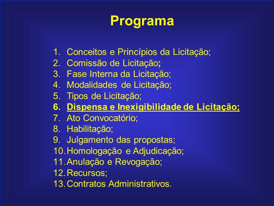 89 Programa 1.Conceitos e Princípios da Licitação; 2.Comissão de Licitação; 3.Fase Interna da Licitação; 4.Modalidades de Licitação; 5.Tipos de Licita