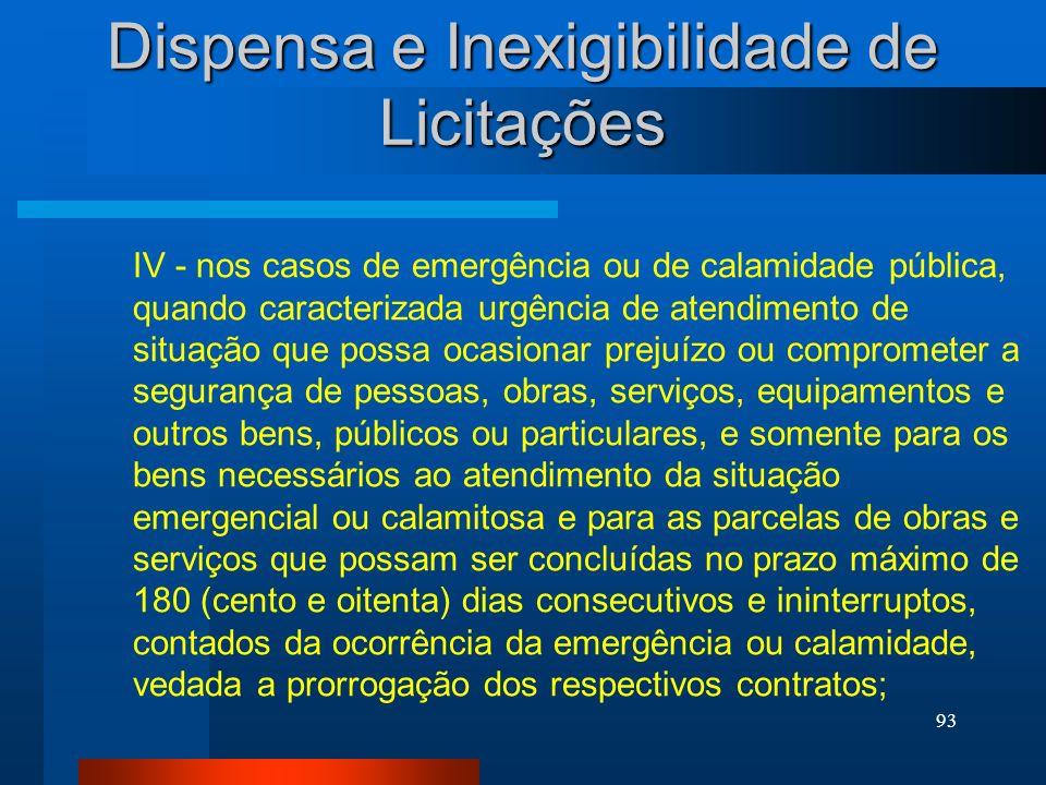 93 IV - nos casos de emergência ou de calamidade pública, quando caracterizada urgência de atendimento de situação que possa ocasionar prejuízo ou com