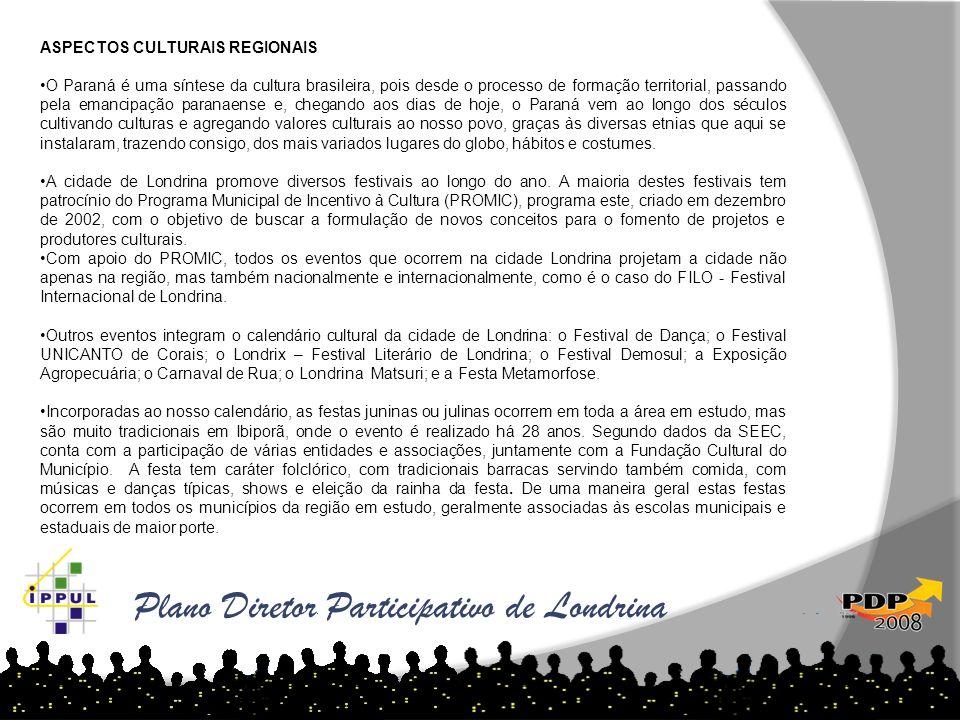 Plano Diretor Participativo de Londrina ASPECTOS CULTURAIS REGIONAIS O Paraná é uma síntese da cultura brasileira, pois desde o processo de formação t