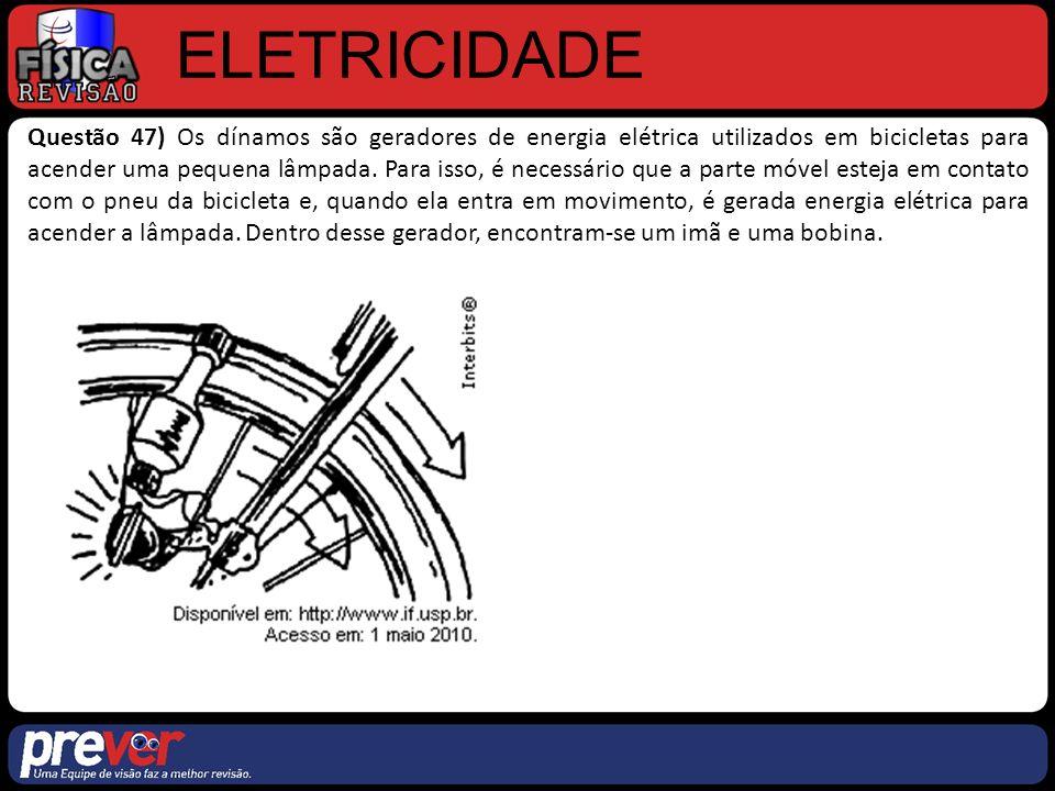 ELETRICIDADE Questão 47) Os dínamos são geradores de energia elétrica utilizados em bicicletas para acender uma pequena lâmpada.