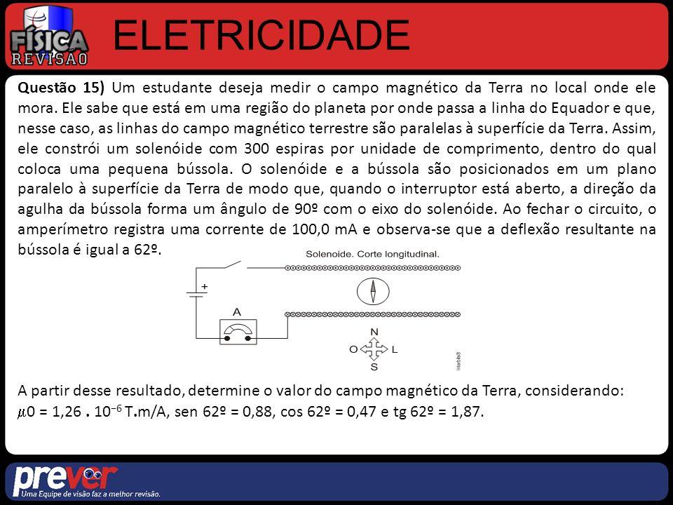 ELETRICIDADE Questão 15) Um estudante deseja medir o campo magnético da Terra no local onde ele mora.