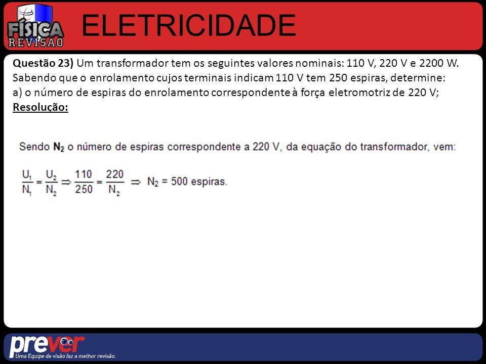 ELETRICIDADE Questão 23) Um transformador tem os seguintes valores nominais: 110 V, 220 V e 2200 W.