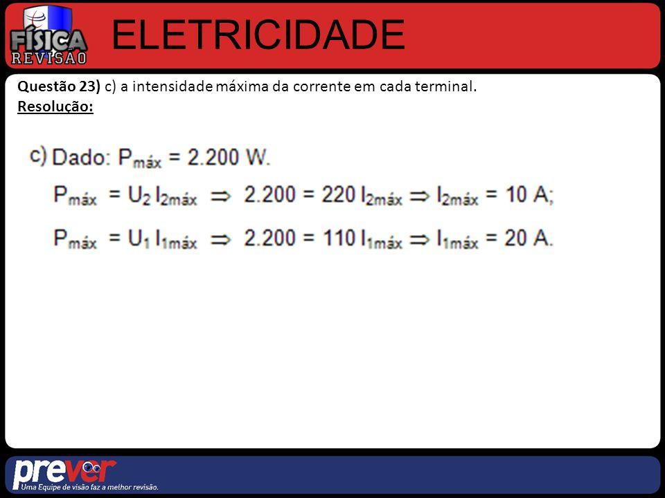 ELETRICIDADE Questão 23) c) a intensidade máxima da corrente em cada terminal. Resolução: