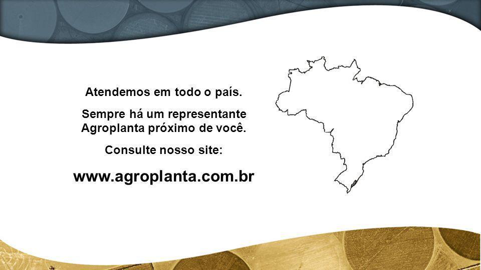 Atendemos em todo o país. Sempre há um representante Agroplanta próximo de você. Consulte nosso site: www.agroplanta.com.br