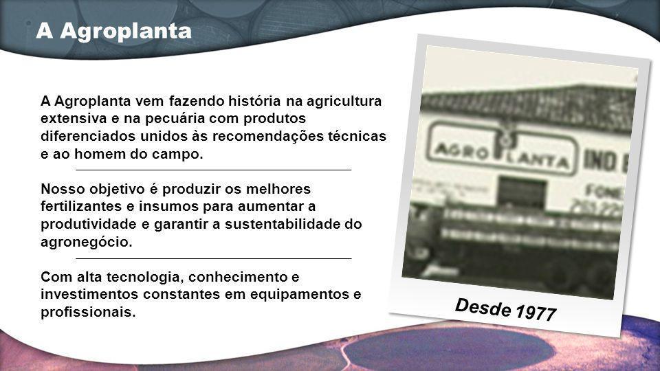 A Agroplanta vem fazendo história na agricultura extensiva e na pecuária com produtos diferenciados unidos às recomendações técnicas e ao homem do cam