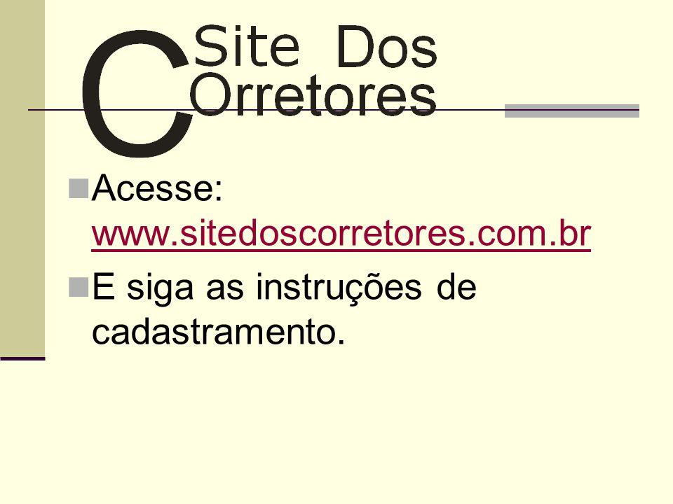 Acesse: www.sitedoscorretores.com.br www.sitedoscorretores.com.br E siga as instruções de cadastramento.