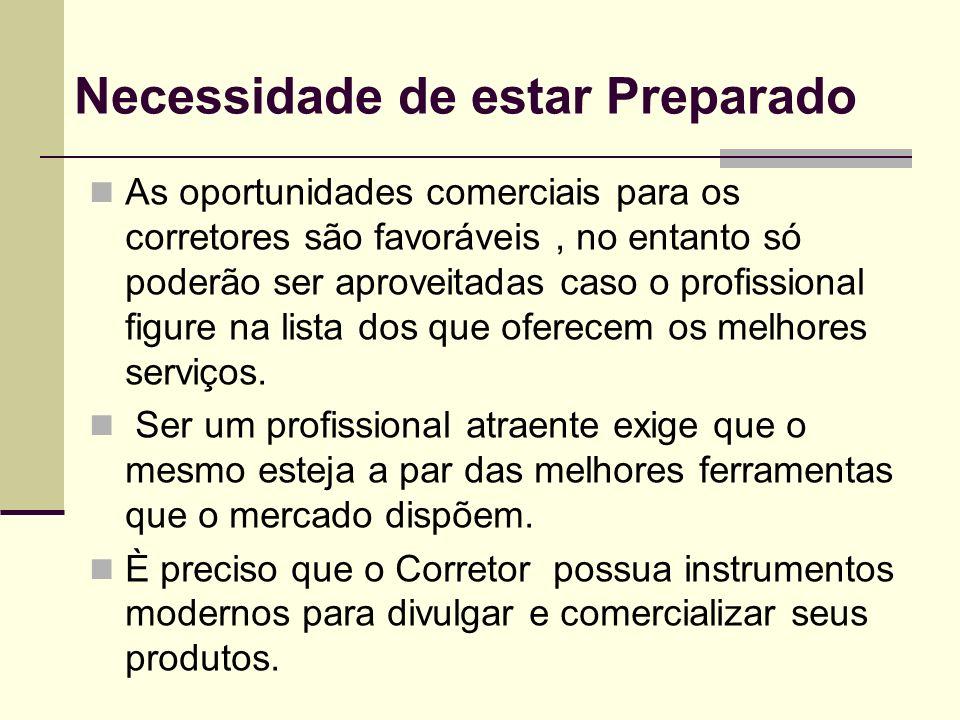 Necessidade de estar Preparado As oportunidades comerciais para os corretores são favoráveis, no entanto só poderão ser aproveitadas caso o profission