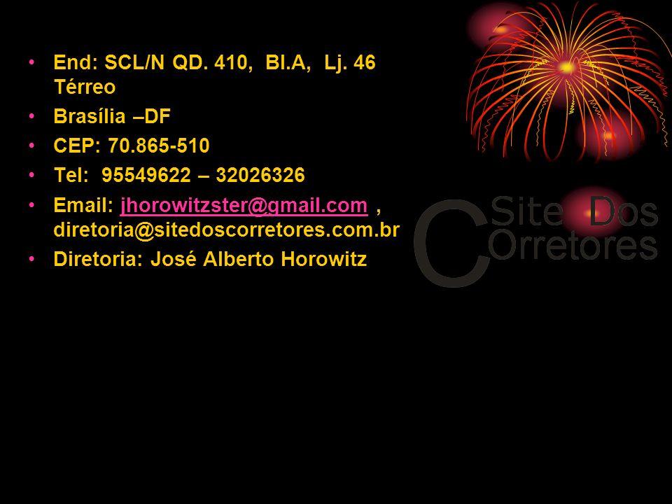 End: SCL/N QD. 410, Bl.A, Lj. 46 Térreo Brasília –DF CEP: 70.865-510 Tel: 95549622 – 32026326 Email: jhorowitzster@gmail.com, diretoria@sitedoscorreto