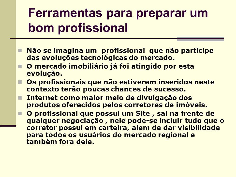 Ferramentas para preparar um bom profissional Não se imagina um profissional que não participe das evoluções tecnológicas do mercado. O mercado imobil