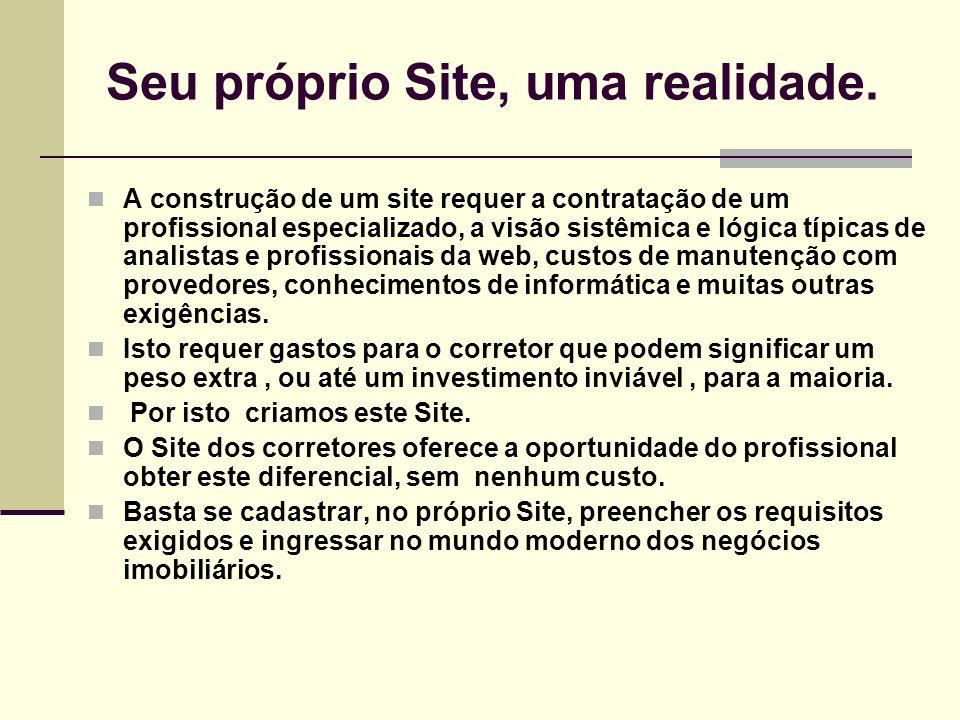 Seu próprio Site, uma realidade. A construção de um site requer a contratação de um profissional especializado, a visão sistêmica e lógica típicas de
