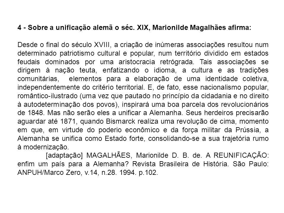 4 - Sobre a unificação alemã o séc. XIX, Marionilde Magalhães afirma: Desde o final do século XVIII, a criação de inúmeras associações resultou num de