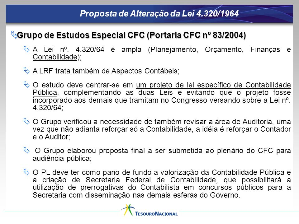 Proposta de Alteração da Lei 4.320/1964 Grupo de Estudos Especial CFC (Portaria CFC nº 83/2004) Grupo de Estudos Especial CFC (Portaria CFC nº 83/2004) A Lei nº.