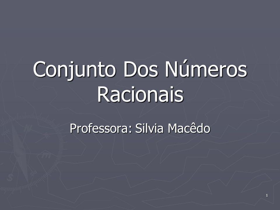 1 Conjunto Dos Números Racionais Professora: Silvia Macêdo