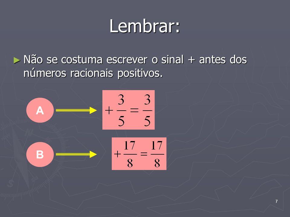 7 Lembrar: Não se costuma escrever o sinal + antes dos números racionais positivos. Não se costuma escrever o sinal + antes dos números racionais posi