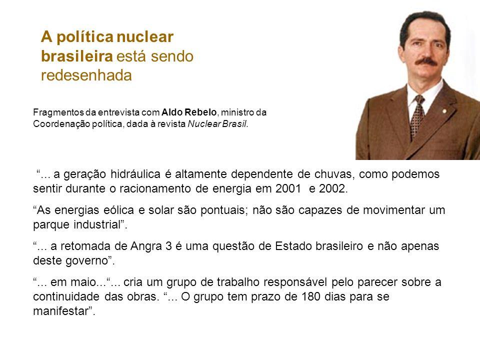 A política nuclear brasileira está sendo redesenhada Fragmentos da entrevista com Aldo Rebelo, ministro da Coordenação política, dada à revista Nuclea
