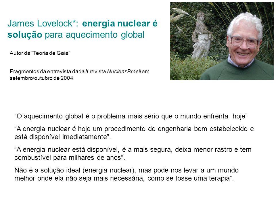 James Lovelock*: energia nuclear é solução para aquecimento global Fragmentos da entrevista dada à revista Nuclear Brasil em setembro/outubro de 2004