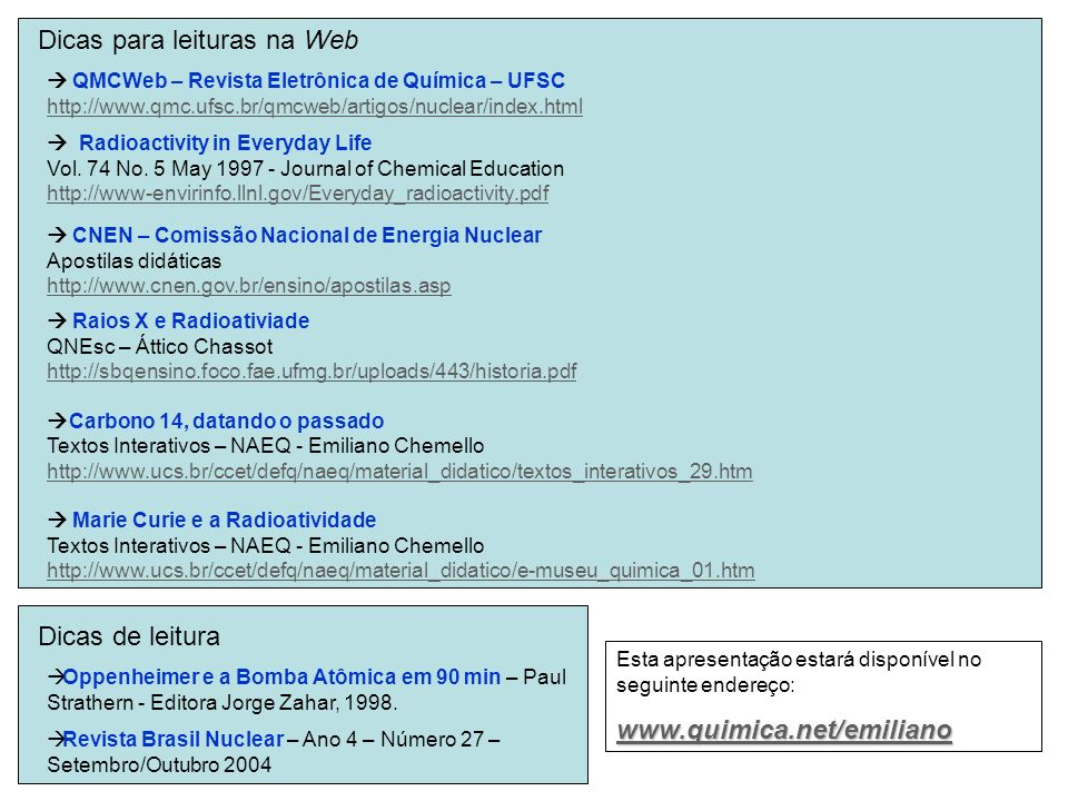 Dicas para leituras na Web QMCWeb – Revista Eletrônica de Química – UFSC http://www.qmc.ufsc.br/qmcweb/artigos/nuclear/index.html Radioactivity in Eve