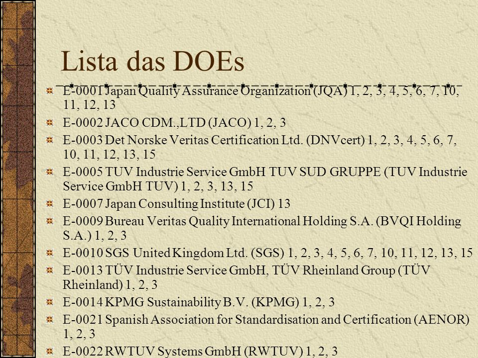 Lista das DOEs E-0001 Japan Quality Assurance Organization (JQA) 1, 2, 3, 4, 5, 6, 7, 10, 11, 12, 13 E-0002 JACO CDM.,LTD (JACO) 1, 2, 3 E-0003 Det Norske Veritas Certification Ltd.