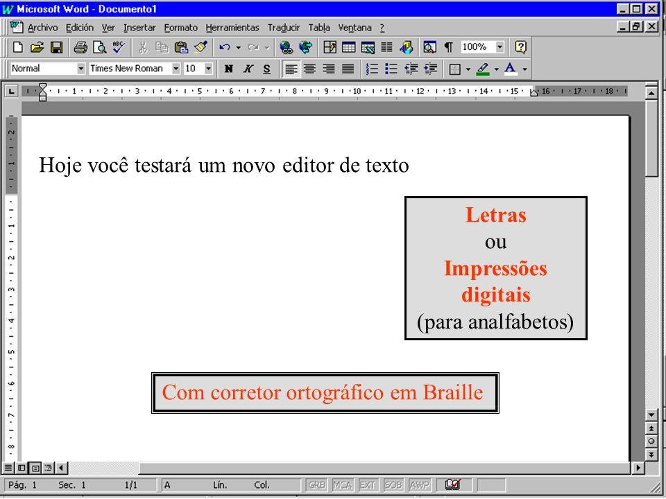 Hoje você testará um novo editor de texto Letras ou Impressões digitais (para analfabetos) Com corretor ortográfico em Braille