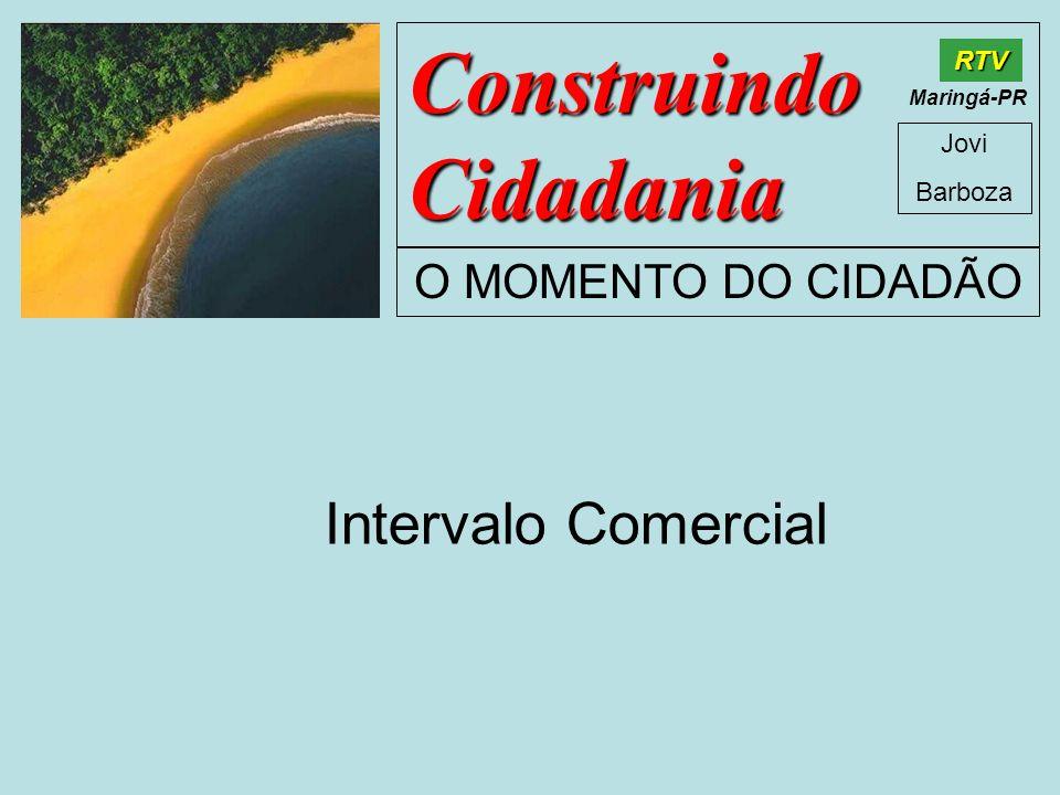 Construindo Cidadania Jovi Barboza O MOMENTO DO CIDADÃO RTV Maringá-PR Intervalo Comercial