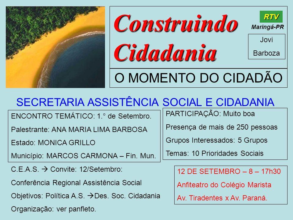 Construindo Cidadania Jovi Barboza O MOMENTO DO CIDADÃO RTV Maringá-PR SECRETARIA ASSISTÊNCIA SOCIAL E CIDADANIA ENCONTRO TEMÁTICO: 1.° de Setembro. P