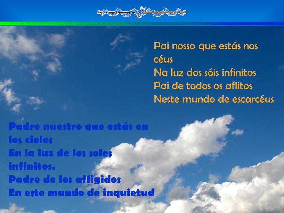 Santificado Señor Sea tu nombre sublime Que en todo el universo expresa Afecto, concordia y Amor Santificado, Senhor Seja teu nome sublime Que em todo o universo exprime Ternura, Concórdia e Amor