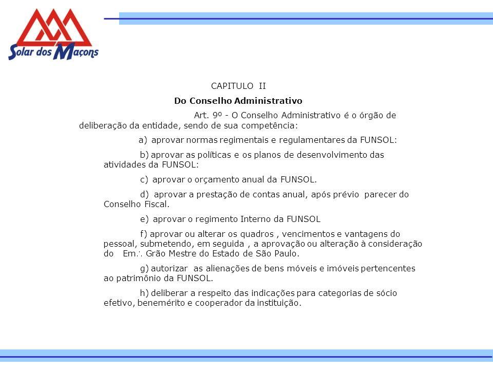 CAPITULO II Do Conselho Administrativo Art. 9º - O Conselho Administrativo é o órgão de deliberação da entidade, sendo de sua competência: a) aprovar