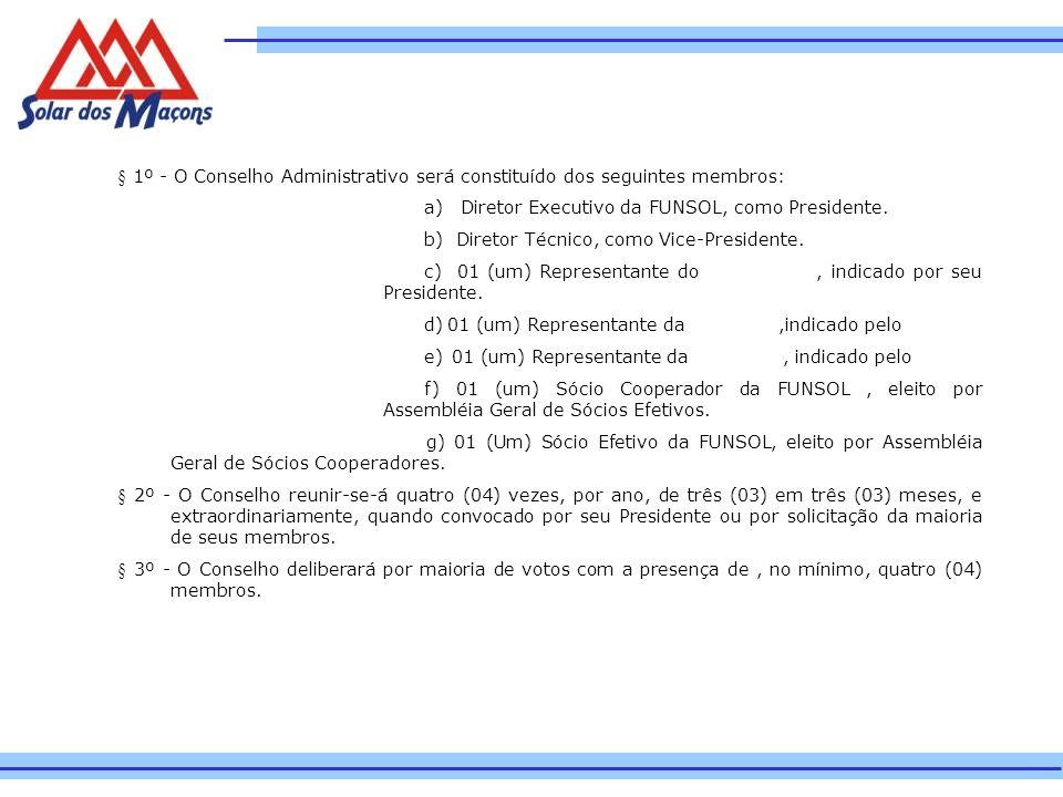 § 1º - O Conselho Administrativo será constituído dos seguintes membros: a) Diretor Executivo da FUNSOL, como Presidente. b) Diretor Técnico, como Vic