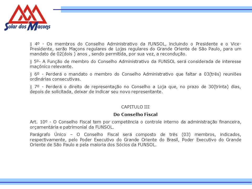 § 4º - Os membros do Conselho Administrativo da FUNSOL, incluindo o Presidente e o Vice- Presidente, serão Maçons regulares de Lojas regulares do Gran
