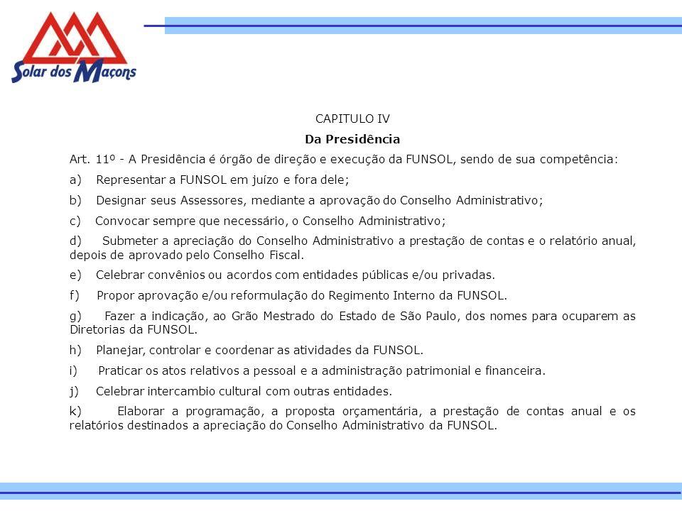 CAPITULO IV Da Presidência Art. 11º - A Presidência é órgão de direção e execução da FUNSOL, sendo de sua competência: a) Representar a FUNSOL em juíz