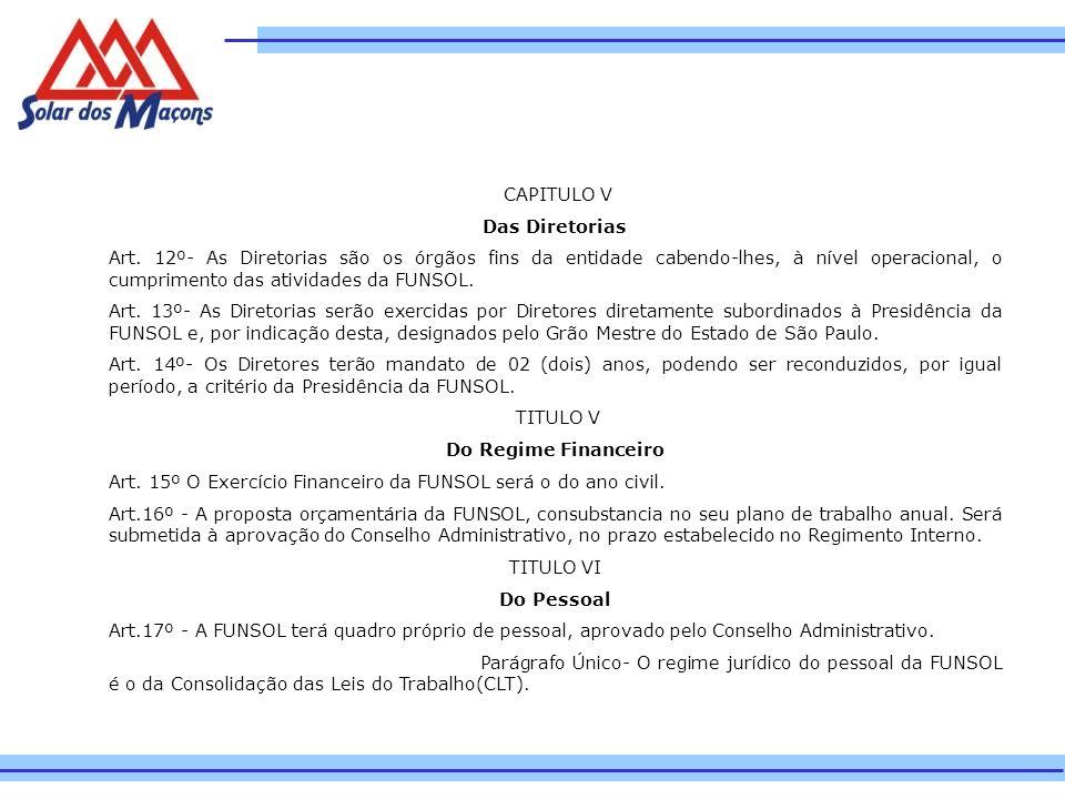 CAPITULO V Das Diretorias Art. 12º- As Diretorias são os órgãos fins da entidade cabendo-lhes, à nível operacional, o cumprimento das atividades da FU
