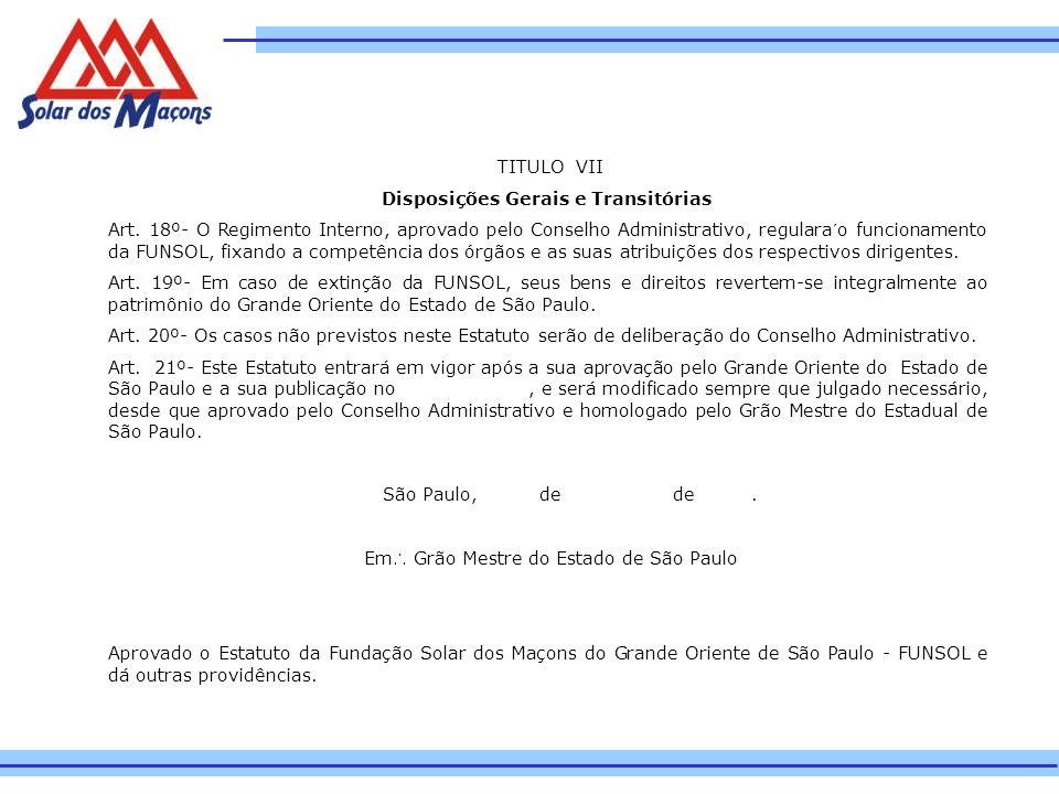 TITULO VII Disposições Gerais e Transitórias Art. 18º- O Regimento Interno, aprovado pelo Conselho Administrativo, regulara´o funcionamento da FUNSOL,