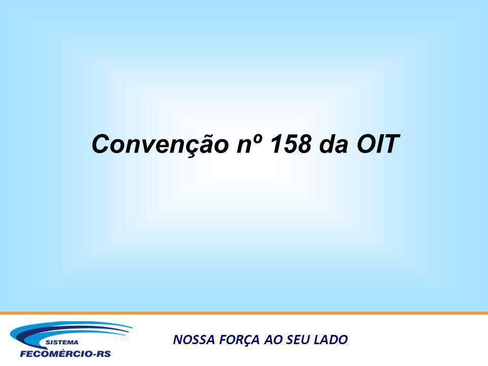 NOSSA FORÇA AO SEU LADO Convenção nº 158 da OIT