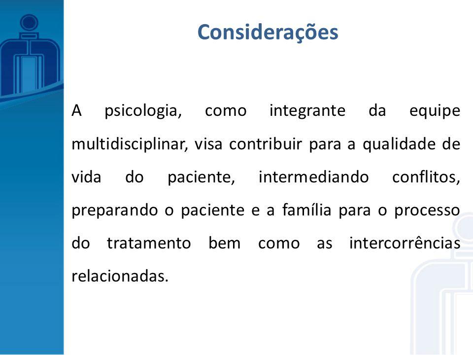 A psicologia, como integrante da equipe multidisciplinar, visa contribuir para a qualidade de vida do paciente, intermediando conflitos, preparando o
