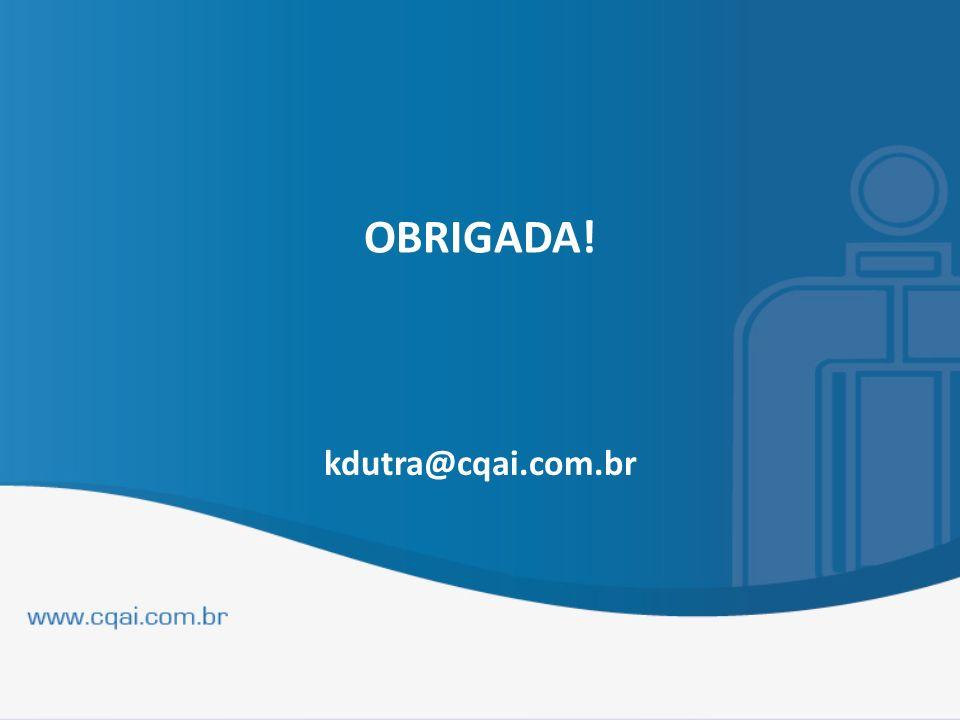 OBRIGADA! kdutra@cqai.com.br