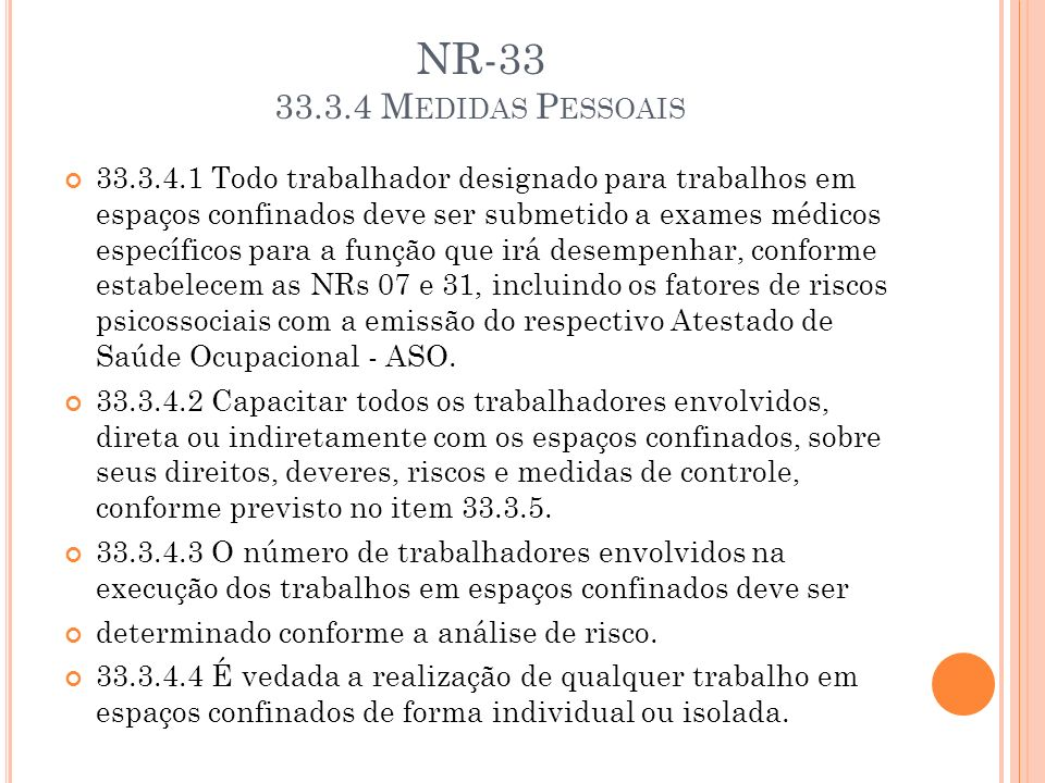 NR-33 33.3.4 M EDIDAS P ESSOAIS 33.3.4.1 Todo trabalhador designado para trabalhos em espaços confinados deve ser submetido a exames médicos específic