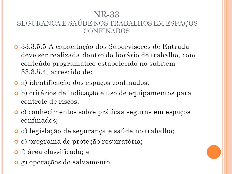 NR-33 SEGURANÇA E SAÚDE NOS TRABALHOS EM ESPAÇOS CONFINADOS 33.3.5.5 A capacitação dos Supervisores de Entrada deve ser realizada dentro do horário de