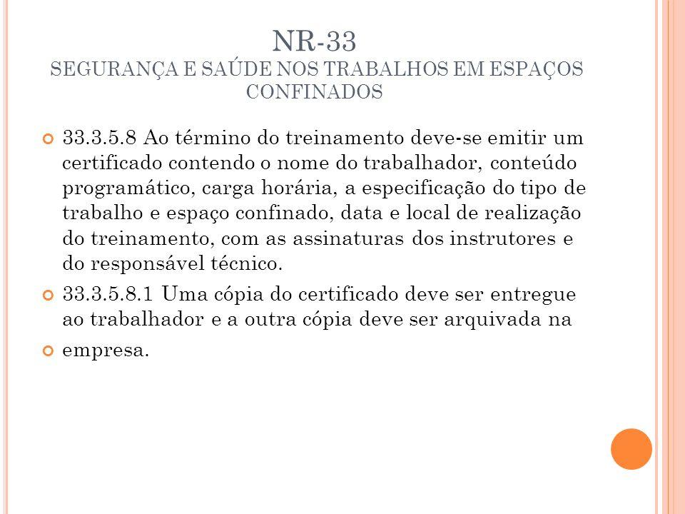 NR-33 SEGURANÇA E SAÚDE NOS TRABALHOS EM ESPAÇOS CONFINADOS 33.3.5.8 Ao término do treinamento deve-se emitir um certificado contendo o nome do trabal