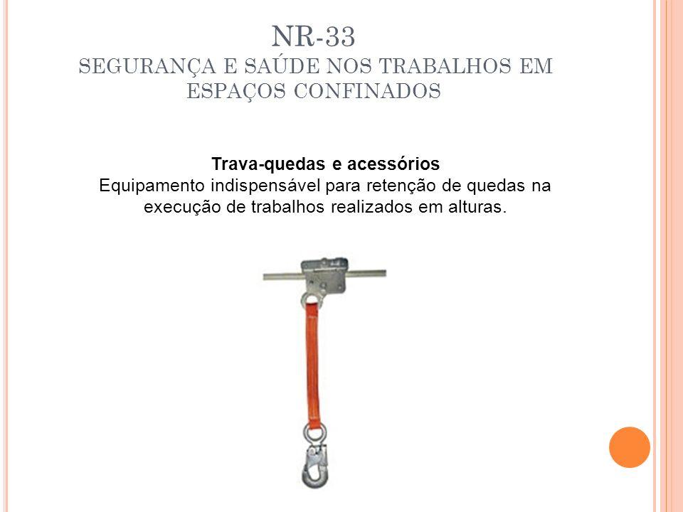 NR-33 SEGURANÇA E SAÚDE NOS TRABALHOS EM ESPAÇOS CONFINADOS Trava-quedas e acessórios Equipamento indispensável para retenção de quedas na execução de
