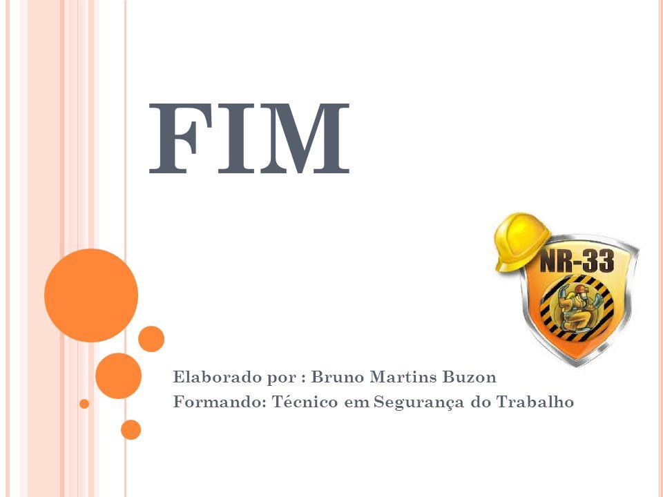 FIM Elaborado por : Bruno Martins Buzon Formando: Técnico em Segurança do Trabalho