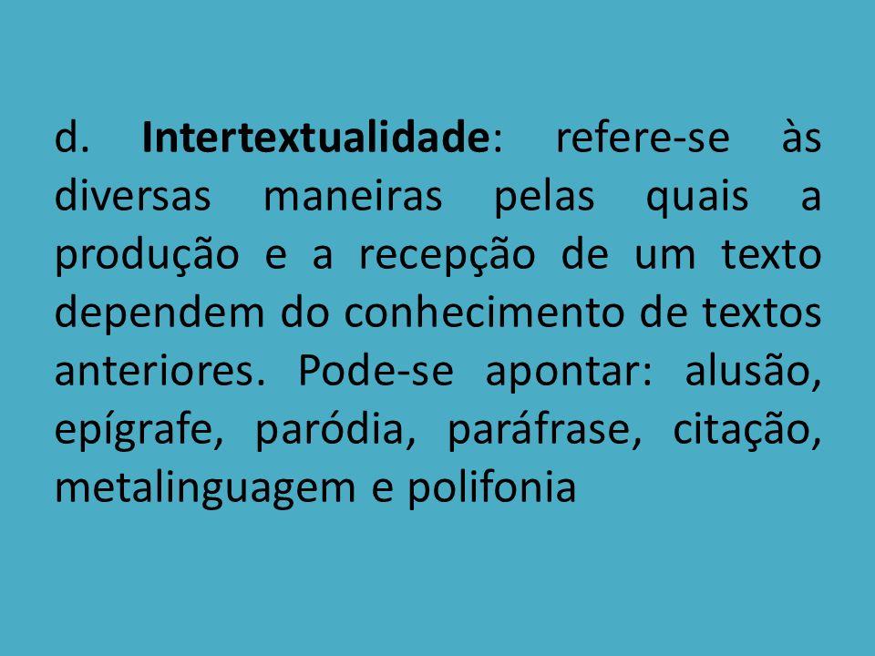 d. Intertextualidade: refere-se às diversas maneiras pelas quais a produção e a recepção de um texto dependem do conhecimento de textos anteriores. Po