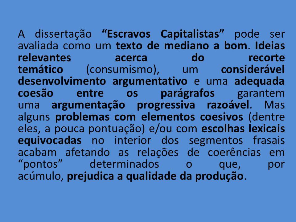 A dissertação Escravos Capitalistas pode ser avaliada como um texto de mediano a bom.