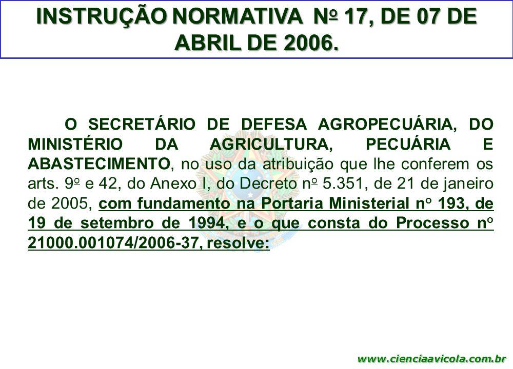 www.cienciaavicola.com.br @marcosfabiovet INSTRUÇÃO NORMATIVA N o 17, DE 07 DE ABRIL DE 2006. O SECRETÁRIO DE DEFESA AGROPECUÁRIA, DO MINISTÉRIO DA AG